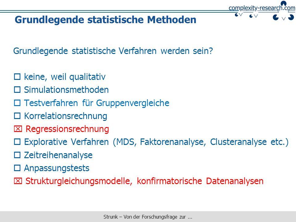 Strunk – Von der Forschungsfrage zur... Grundlegende statistische Methoden Grundlegende statistische Verfahren werden sein? keine, weil qualitativ Sim