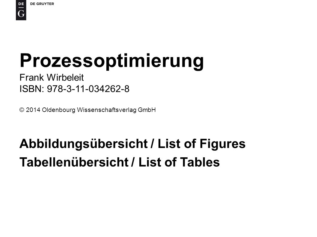 Prozessoptimierung Frank Wirbeleit ISBN: 978-3-11-034262-8 © 2014 Oldenbourg Wissenschaftsverlag GmbH Abbildungsübersicht / List of Figures Tabellenüb