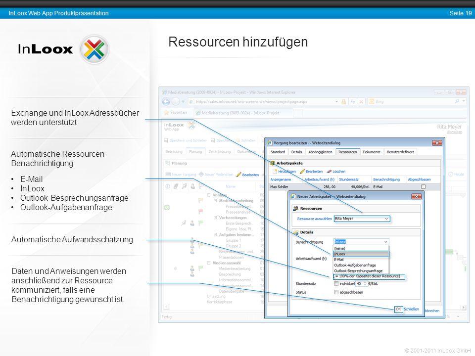 Seite 19 InLoox Web App Produktpräsentation © 2001-2011 InLoox GmbH Ressourcen hinzufügen Daten und Anweisungen werden anschließend zur Ressource komm