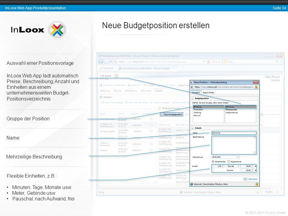 Seite 34 InLoox Web App Produktpräsentation © 2001-2011 InLoox GmbH Neue Budgetposition erstellen Flexible Einheiten, z.B.: Minuten, Tage, Monate usw.
