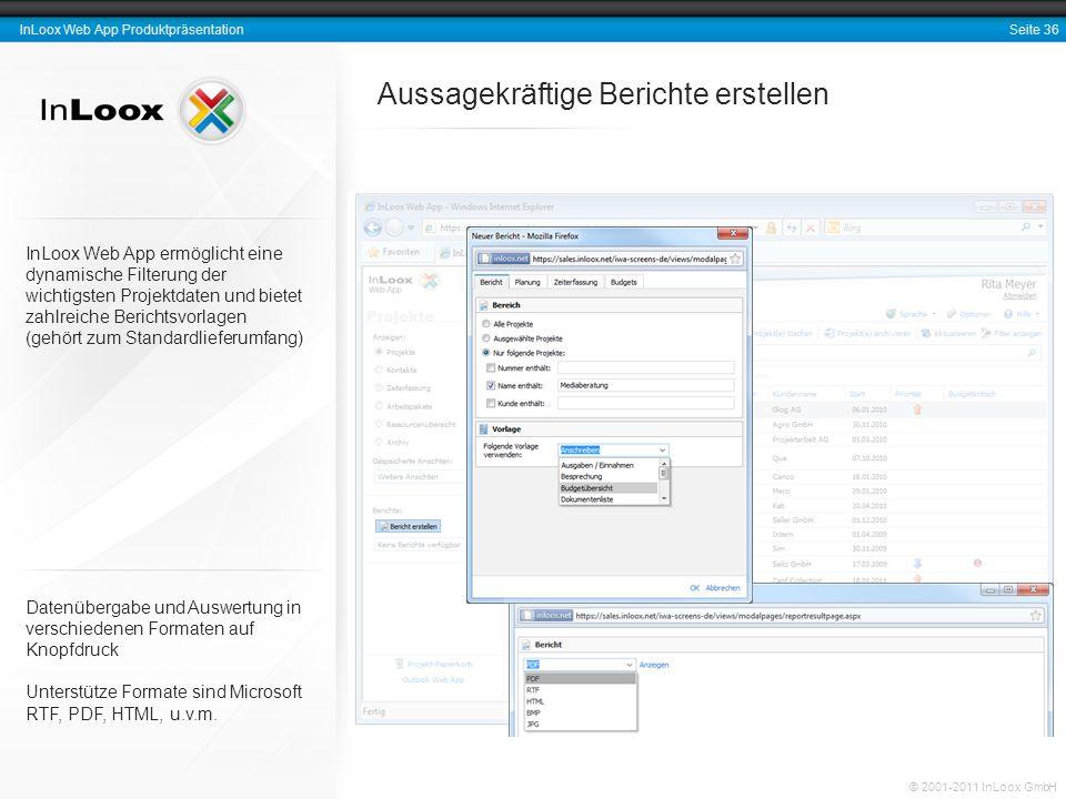 Seite 36 InLoox Web App Produktpräsentation © 2001-2011 InLoox GmbH Datenübergabe und Auswertung in verschiedenen Formaten auf Knopfdruck Unterstütze