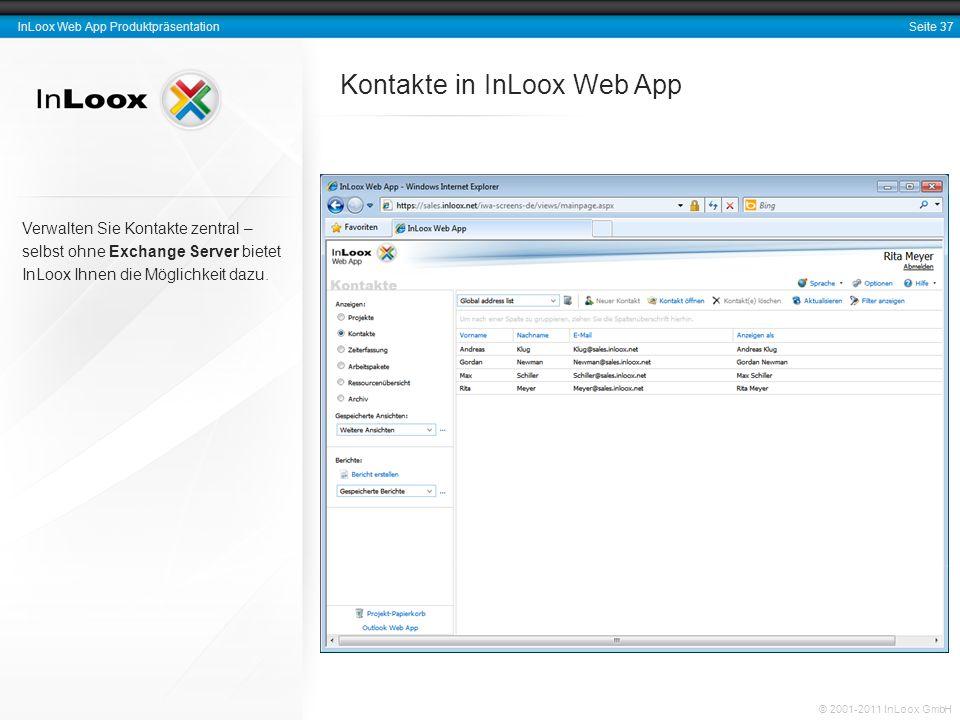 Seite 37 InLoox Web App Produktpräsentation © 2001-2011 InLoox GmbH Kontakte in InLoox Web App Verwalten Sie Kontakte zentral – selbst ohne Exchange S