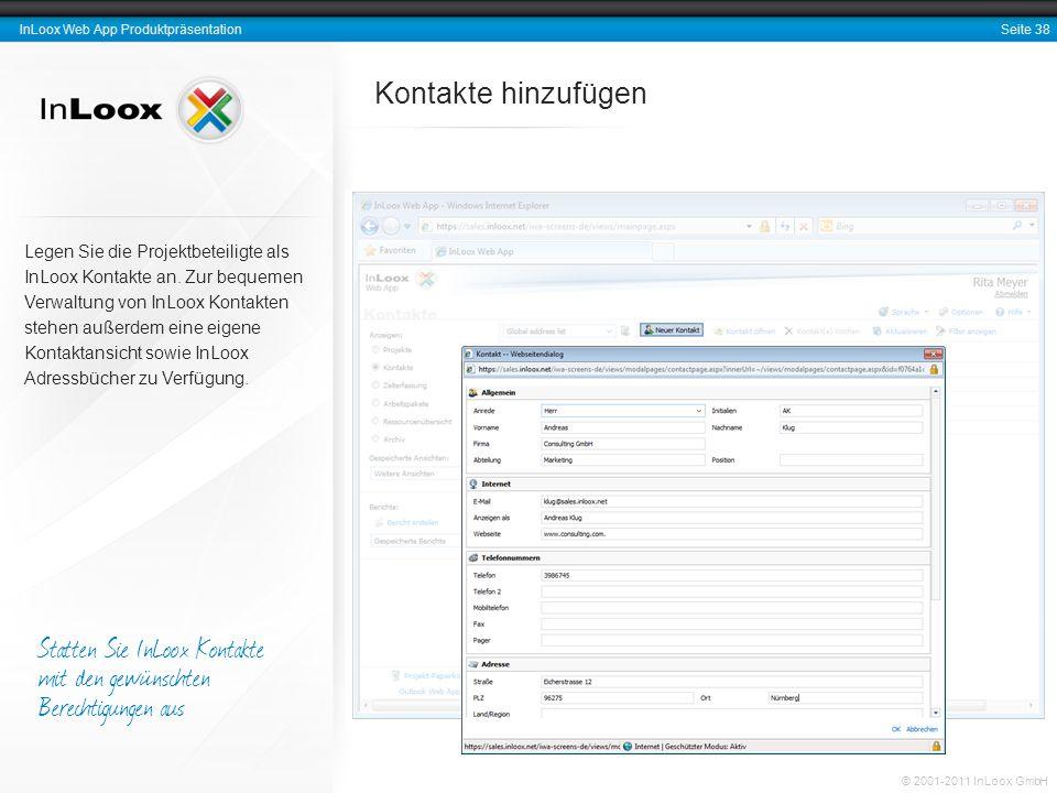 Seite 38 InLoox Web App Produktpräsentation © 2001-2011 InLoox GmbH Kontakte hinzufügen Legen Sie die Projektbeteiligte als InLoox Kontakte an. Zur be