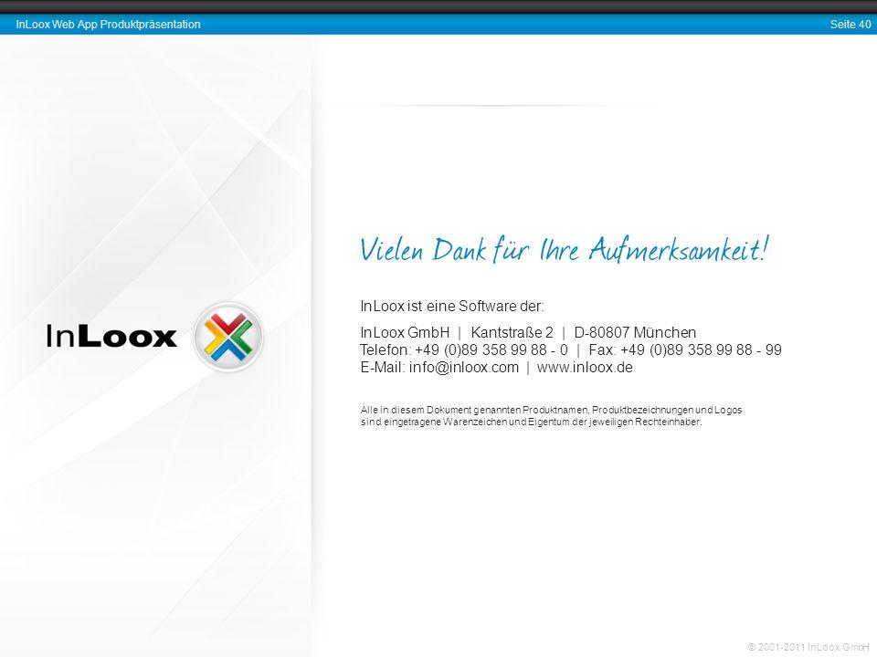 Seite 40 InLoox Web App Produktpräsentation © 2001-2011 InLoox GmbH Vielen Dank für Ihre Aufmerksamkeit! InLoox ist eine Software der: InLoox GmbH | K