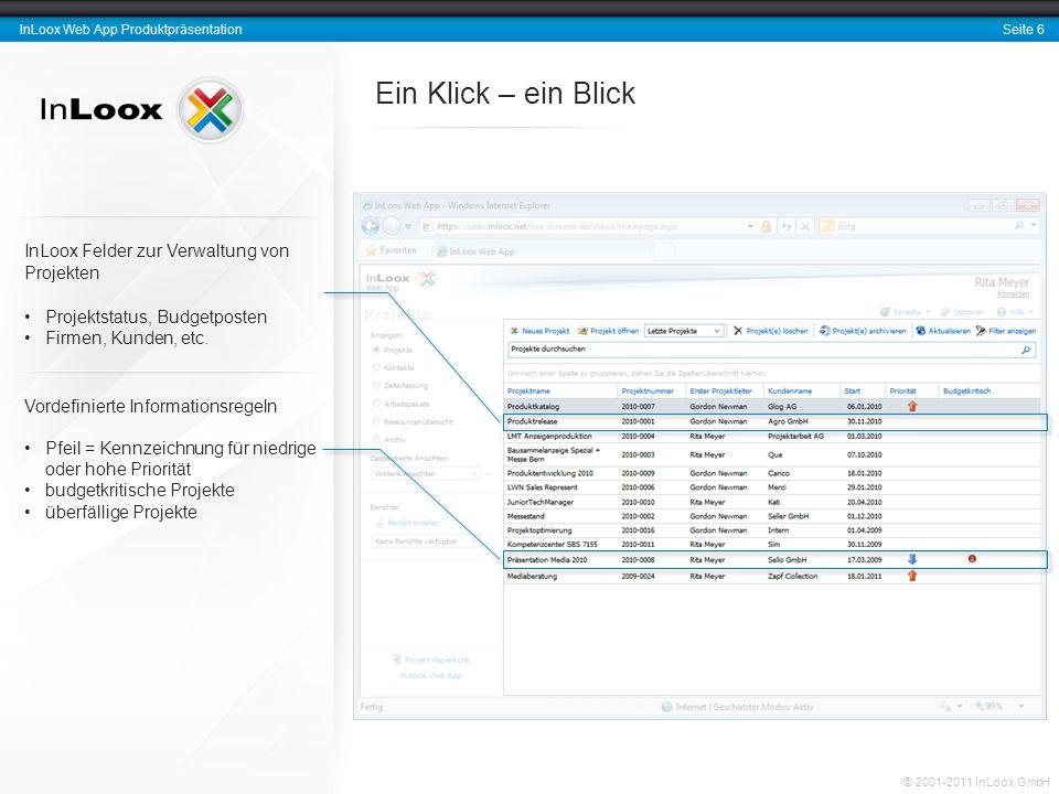 Seite 6 InLoox Web App Produktpräsentation © 2001-2011 InLoox GmbH Ein Klick – ein Blick Vordefinierte Informationsregeln Pfeil = Kennzeichnung für ni