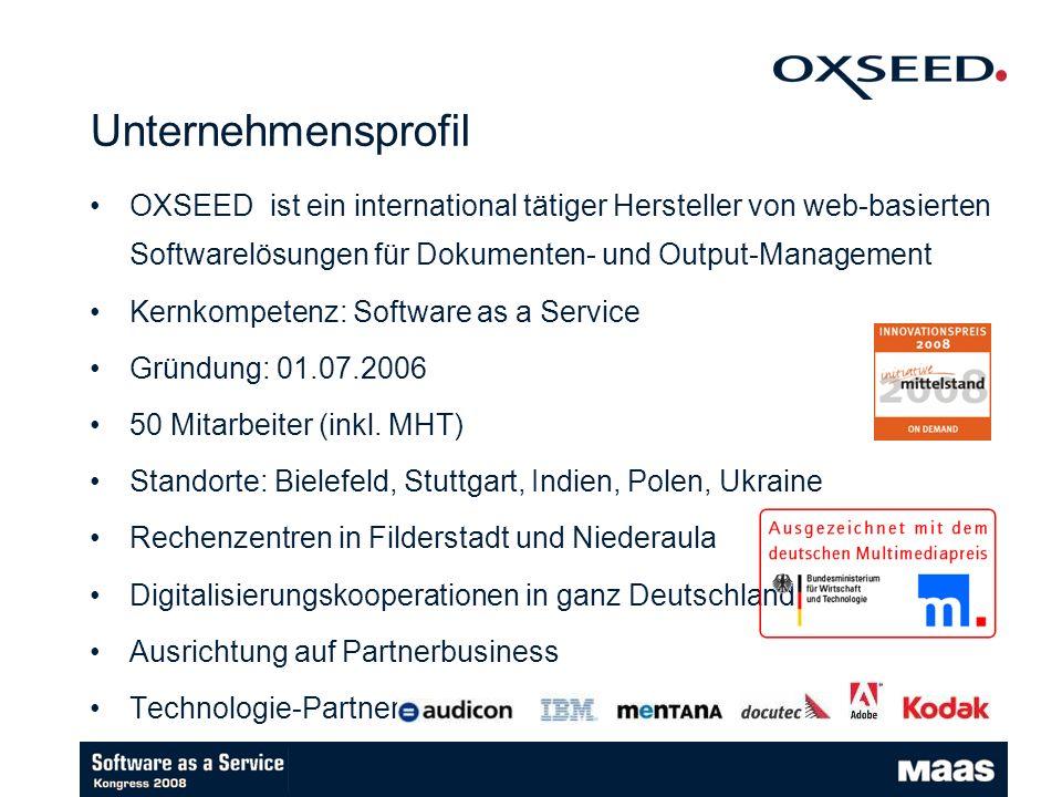 OXSEED ist ein international tätiger Hersteller von web-basierten Softwarelösungen für Dokumenten- und Output-Management Kernkompetenz: Software as a Service Gründung: 01.07.2006 50 Mitarbeiter (inkl.