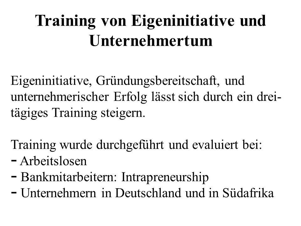 Training von Eigeninitiative und Unternehmertum Eigeninitiative, Gründungsbereitschaft, und unternehmerischer Erfolg lässt sich durch ein drei- tägige