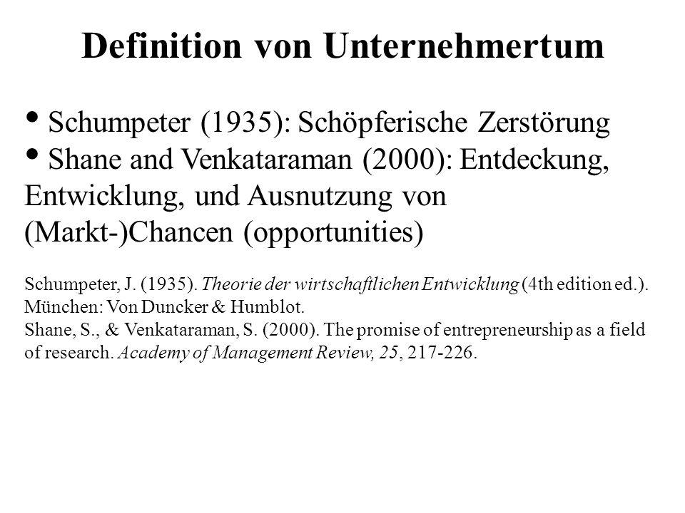 Definition von Unternehmertum Schumpeter (1935): Schöpferische Zerstörung Shane and Venkataraman (2000): Entdeckung, Entwicklung, und Ausnutzung von (