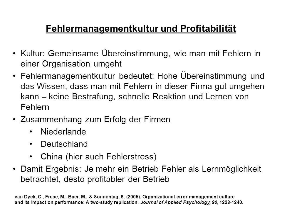 Fehlermanagementkultur und Profitabilität van Dyck, C., Frese, M., Baer, M., & Sonnentag, S. (2005). Organizational error management culture and its i
