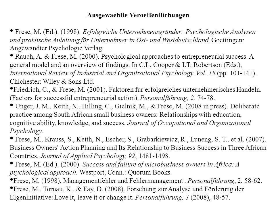 Ausgewaehlte Veroeffentlichungen Frese, M. (Ed.). (1998). Erfolgreiche Unternehmensgründer: Psychologische Analysen und praktische Anleitung für Unter