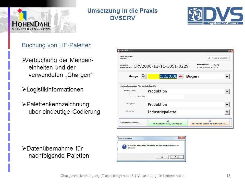 Chargenrückverfolgung (Traceability) nach EU-Verordnung für Lebensmittel18 Umsetzung in die Praxis DVSCRV Buchung von HF-Paletten Verbuchung der Menge
