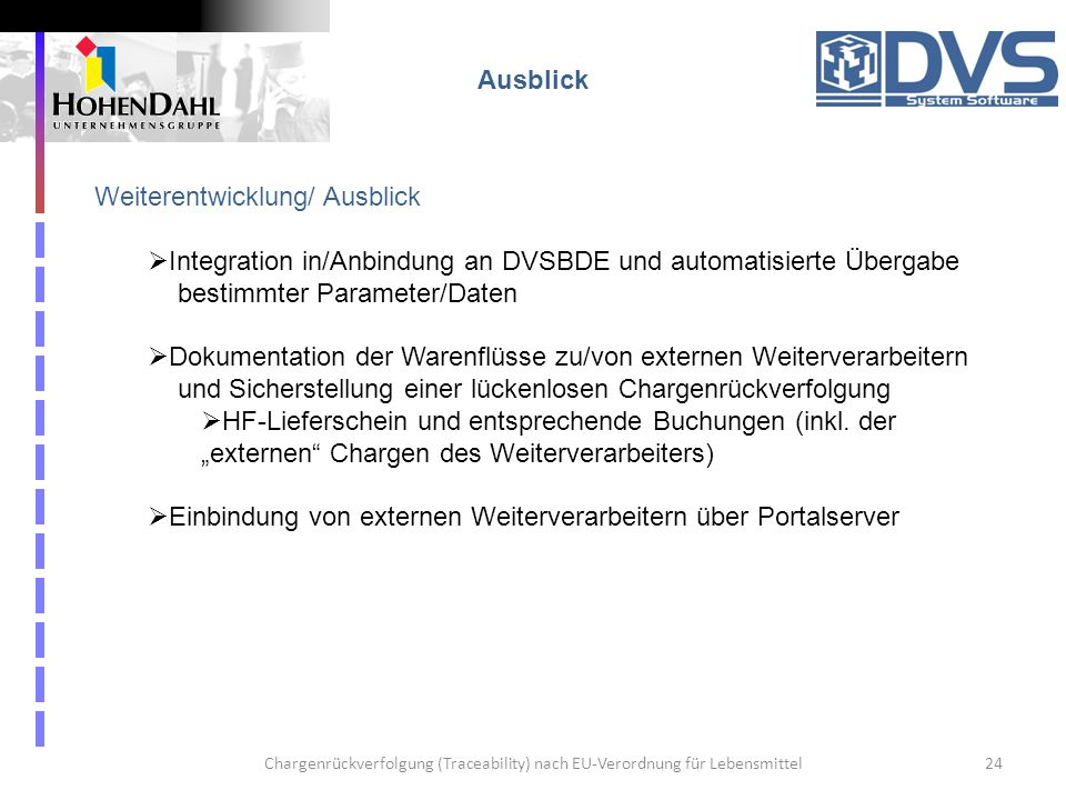 Chargenrückverfolgung (Traceability) nach EU-Verordnung für Lebensmittel24 Ausblick Weiterentwicklung/ Ausblick Integration in/Anbindung an DVSBDE und