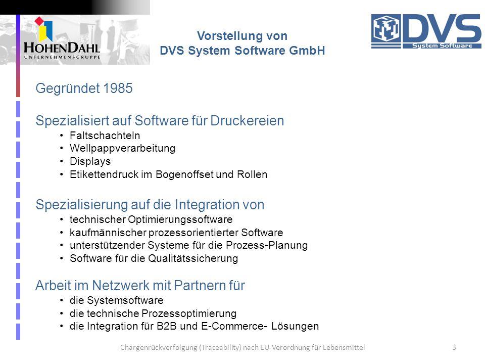 Chargenrückverfolgung (Traceability) nach EU-Verordnung für Lebensmittel3 Vorstellung von DVS System Software GmbH Gegründet 1985 Spezialisiert auf So