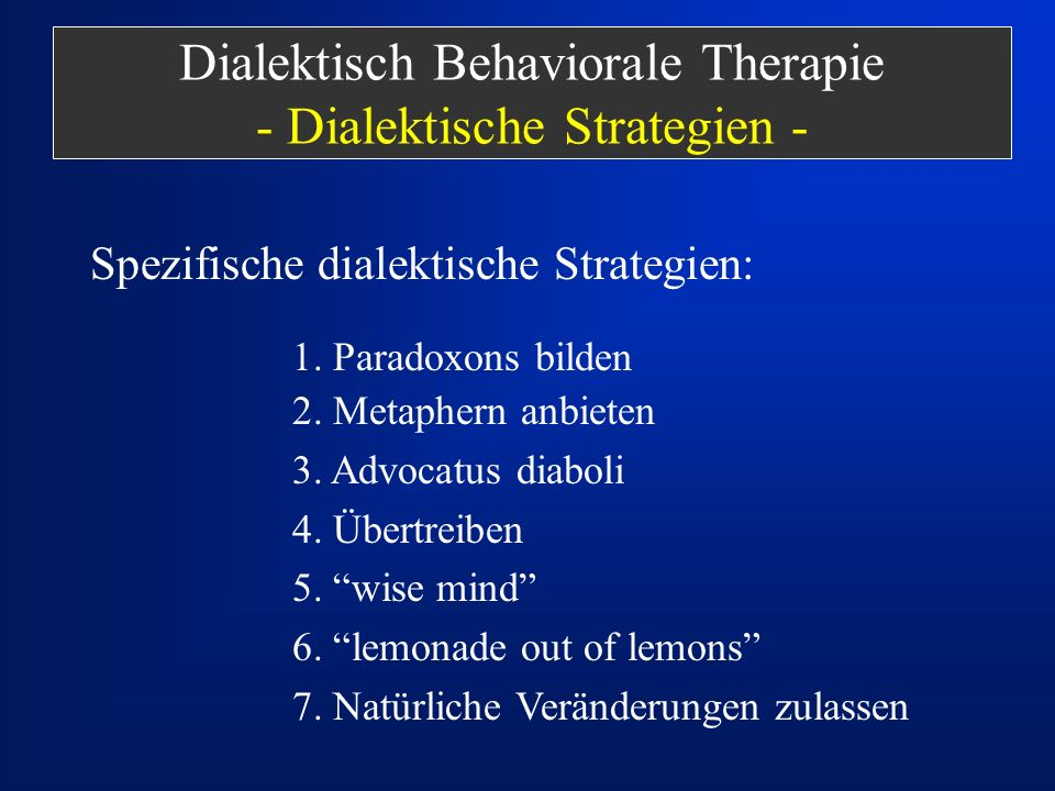 Spezifische dialektische Strategien: Dialektisch Behaviorale Therapie - Dialektische Strategien - 1. Paradoxons bilden 2. Metaphern anbieten 3. Advoca