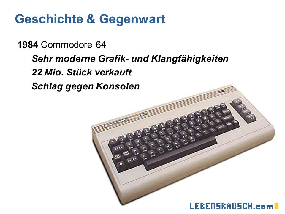 Geschichte & Gegenwart 1984 Commodore 64 Sehr moderne Grafik- und Klangfähigkeiten 22 Mio.