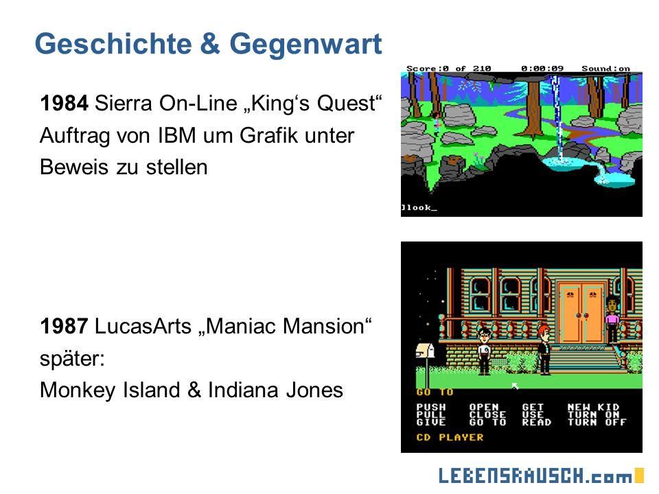 Geschichte & Gegenwart 1984 Sierra On-Line Kings Quest Auftrag von IBM um Grafik unter Beweis zu stellen 1987 LucasArts Maniac Mansion später: Monkey Island & Indiana Jones