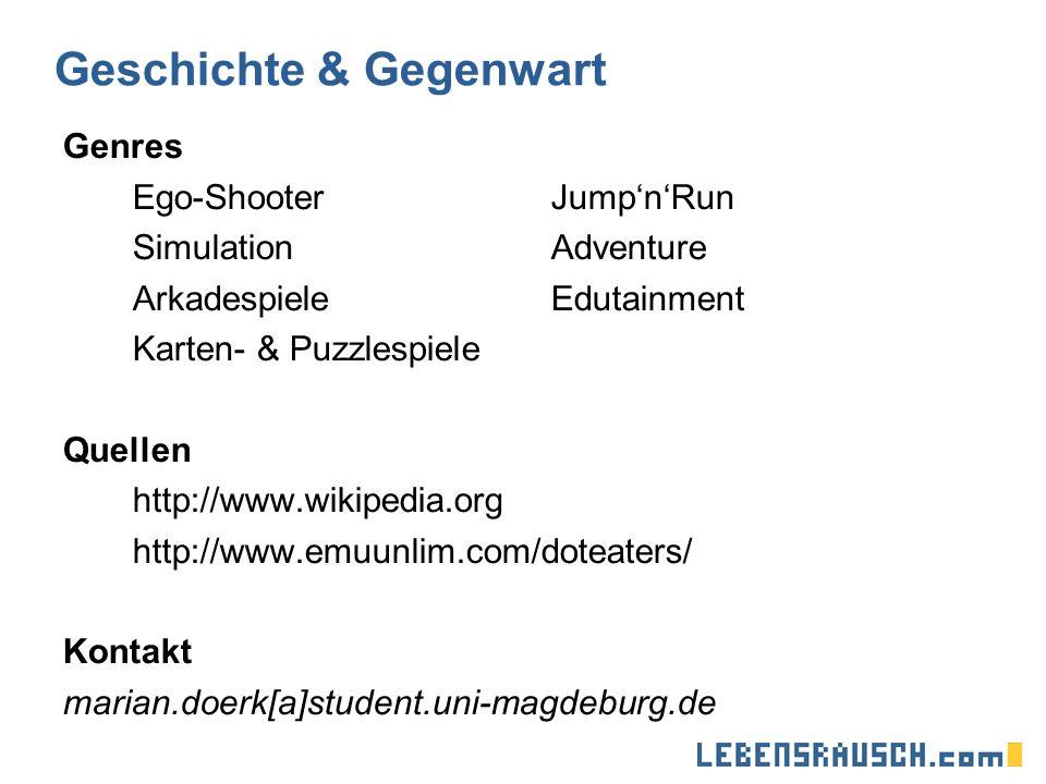 Geschichte & Gegenwart Genres Ego-ShooterJumpnRun Simulation Adventure ArkadespieleEdutainment Karten- & Puzzlespiele Quellen http://www.wikipedia.org http://www.emuunlim.com/doteaters/ Kontakt marian.doerk[a]student.uni-magdeburg.de