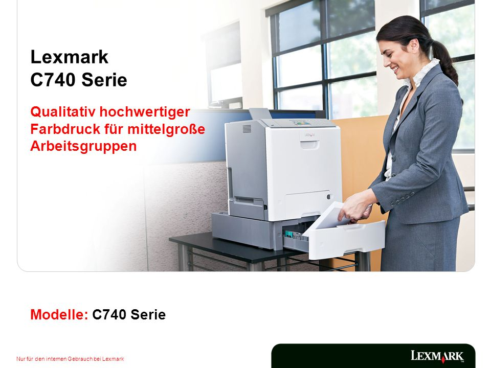 Nur für den internen Gebrauch bei Lexmark 12 Farb-Laserdrucker der Lexmark C748-Familie Nachhaltiges Design Tonerkassetten können über das Lexmark Druckkassetten- Rückgabeprogramm recycelt werden.