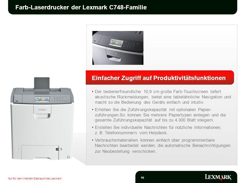 Nur für den internen Gebrauch bei Lexmark 10 Farb-Laserdrucker der Lexmark C748-Familie Einfacher Zugriff auf Produktivitätsfunktionen Der bedienerfre