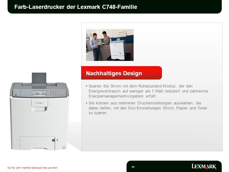 Nur für den internen Gebrauch bei Lexmark 11 Farb-Laserdrucker der Lexmark C748-Familie Nachhaltiges Design Sparen Sie Strom mit dem Ruhezustand-Modus