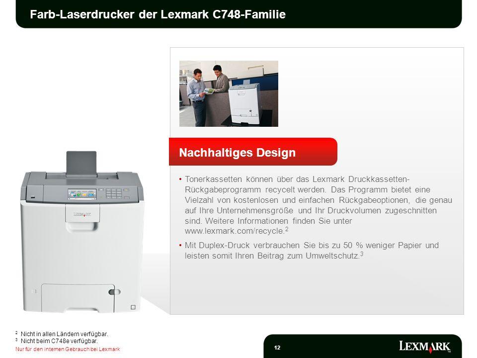 Nur für den internen Gebrauch bei Lexmark 12 Farb-Laserdrucker der Lexmark C748-Familie Nachhaltiges Design Tonerkassetten können über das Lexmark Dru