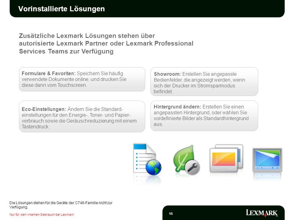Nur für den internen Gebrauch bei Lexmark 15 Zusätzliche Lexmark Lösungen stehen über autorisierte Lexmark Partner oder Lexmark Professional Services