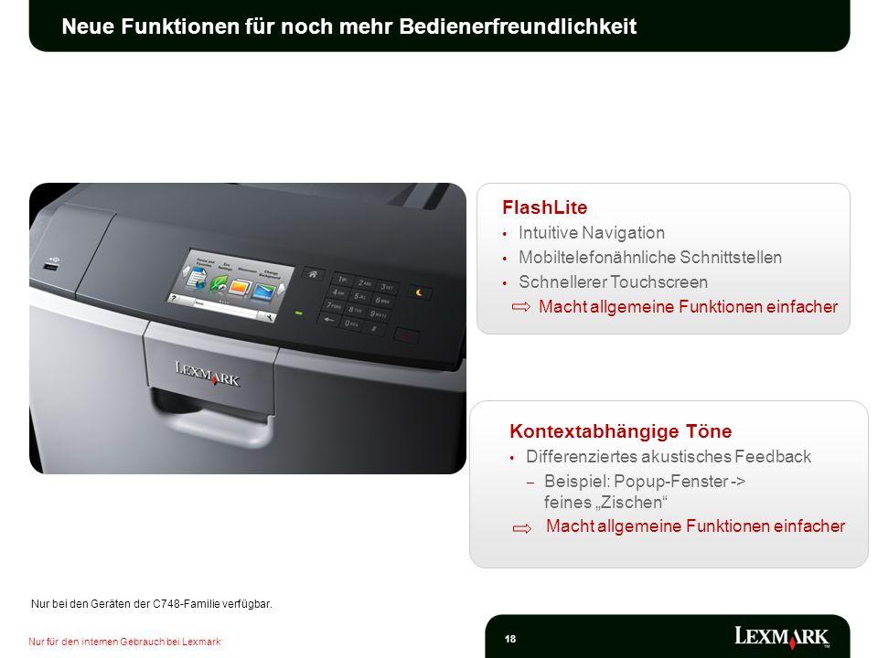 Nur für den internen Gebrauch bei Lexmark 18 Neue Funktionen für noch mehr Bedienerfreundlichkeit FlashLite Intuitive Navigation Mobiltelefonähnliche