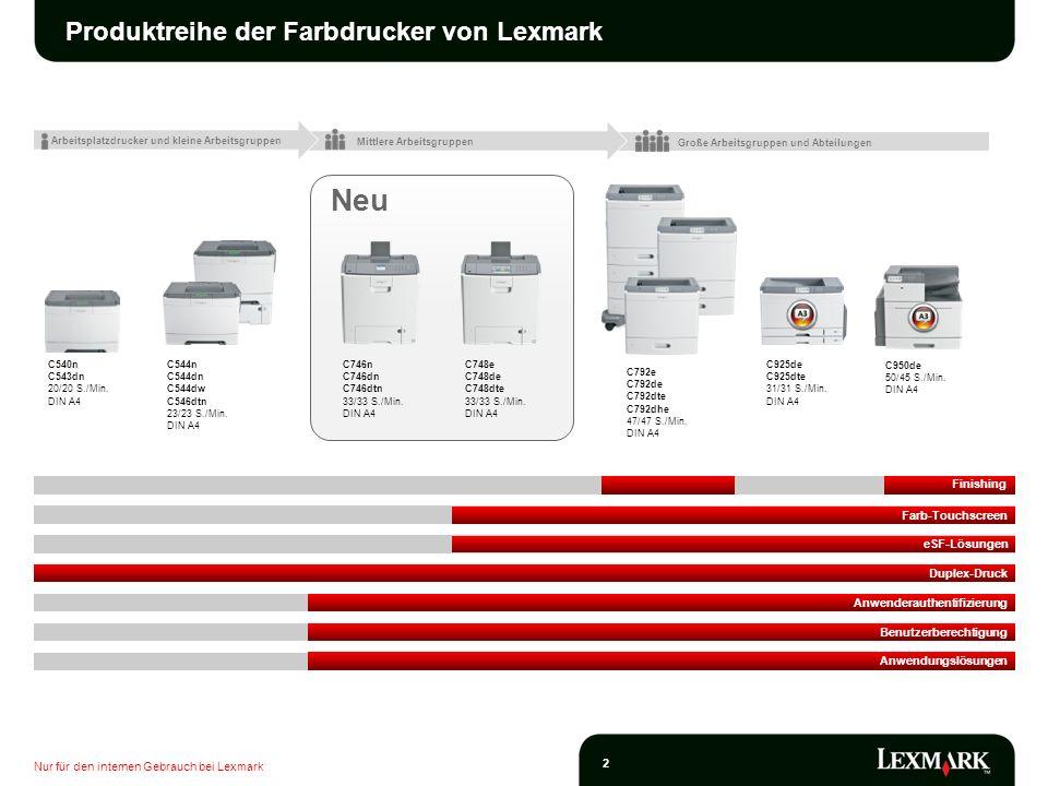 Nur für den internen Gebrauch bei Lexmark 13 Neu bei der C740 Serie MerkmalFunktionVorteile 10,9 cm großer Farb-Touchscreen (C748) Änderung der Geräteeinstellungen und Starten von Workflows.