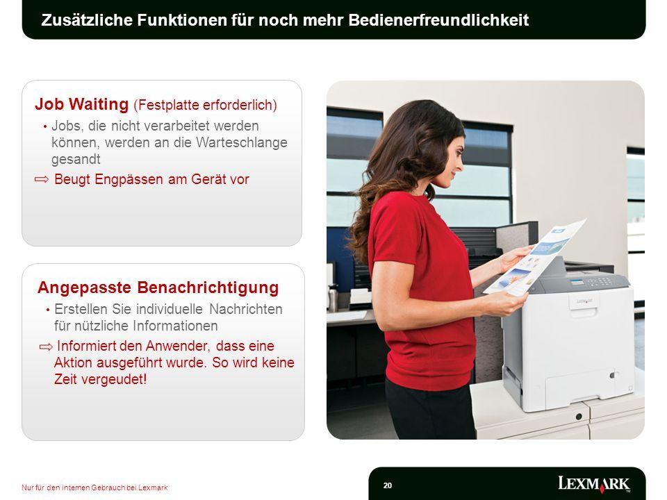Nur für den internen Gebrauch bei Lexmark 20 Zusätzliche Funktionen für noch mehr Bedienerfreundlichkeit Job Waiting (Festplatte erforderlich) Jobs, d