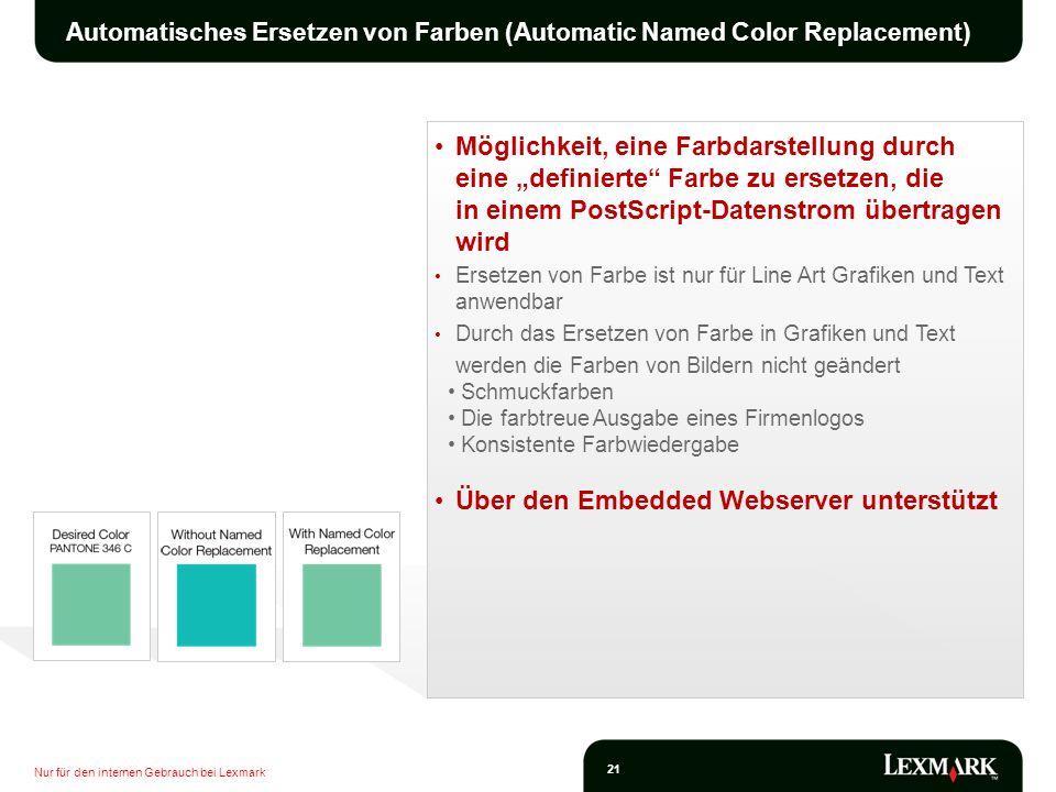 Nur für den internen Gebrauch bei Lexmark 21 Automatisches Ersetzen von Farben (Automatic Named Color Replacement) Möglichkeit, eine Farbdarstellung d