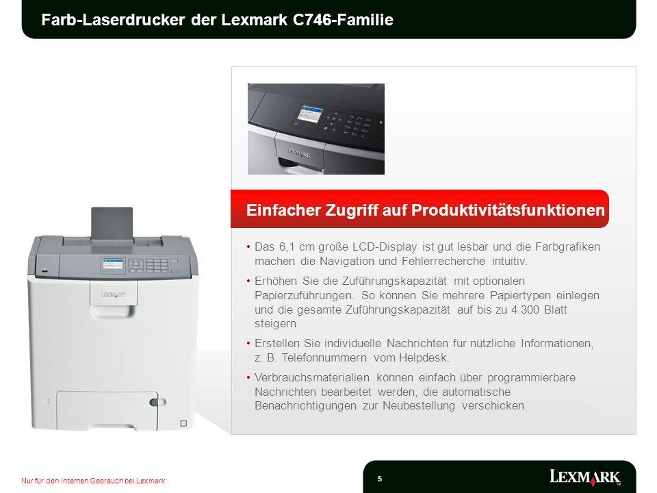 Nur für den internen Gebrauch bei Lexmark 5 Farb-Laserdrucker der Lexmark C746-Familie Einfacher Zugriff auf Produktivitätsfunktionen Das 6,1 cm große