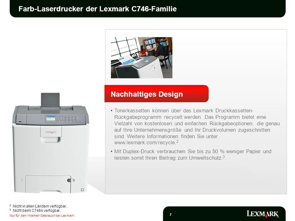 Nur für den internen Gebrauch bei Lexmark 8 Farb-Laserdrucker der Lexmark C748-Familie Zuverlässiger, qualitativ hochwertiger Farbdruck Passen Sie die Farben Ihres Unternehmens in Marketingbroschüren sowie markensensiblen Texten und Grafiken mit der Lexmark Funktion zum Ersetzen von Farben (Named Color Replacement) und der PANTONE ® -Farbtabelle an.
