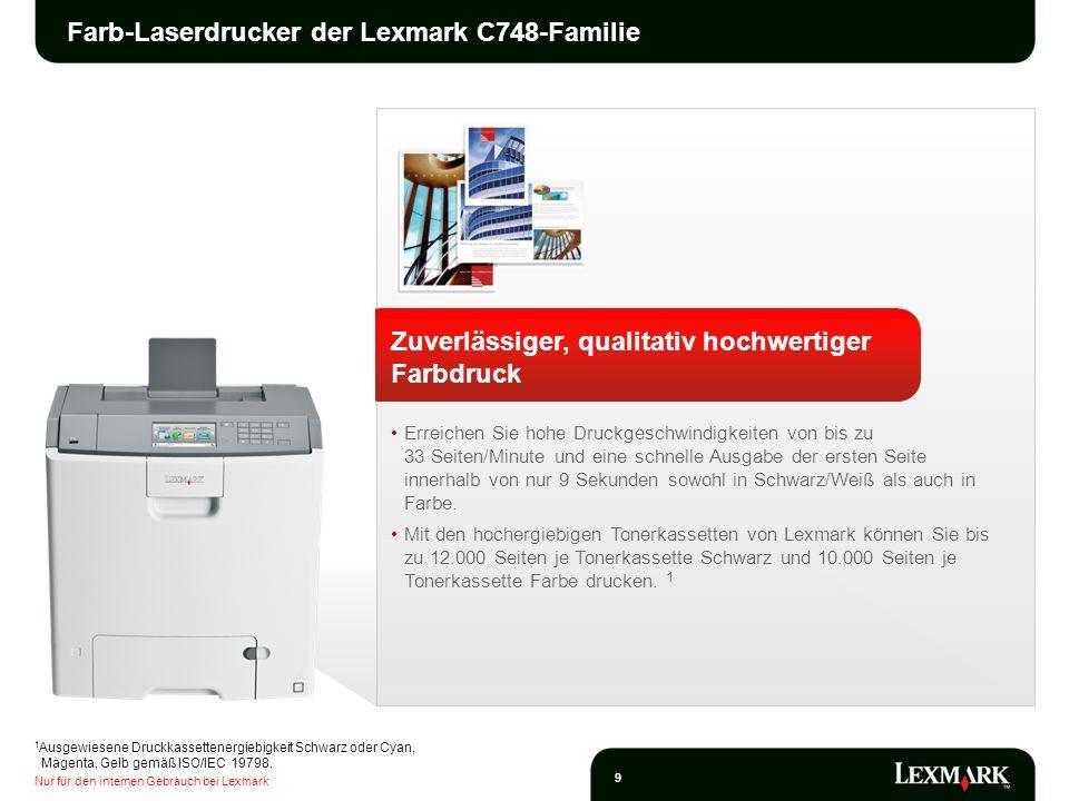 Nur für den internen Gebrauch bei Lexmark 10 Farb-Laserdrucker der Lexmark C748-Familie Einfacher Zugriff auf Produktivitätsfunktionen Der bedienerfreundliche 10,9 cm große Farb-Touchscreen liefert akustische Rückmeldungen, bietet eine tabletähnliche Navigation und macht so die Bedienung des Geräts einfach und intuitiv.
