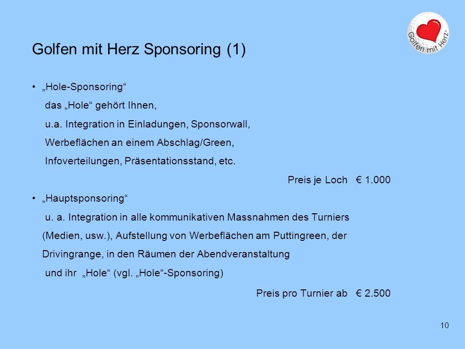 10 Golfen mit Herz Sponsoring (1) Hole-Sponsoring das Hole gehört Ihnen, u.a. Integration in Einladungen, Sponsorwall, Werbeflächen an einem Abschlag/