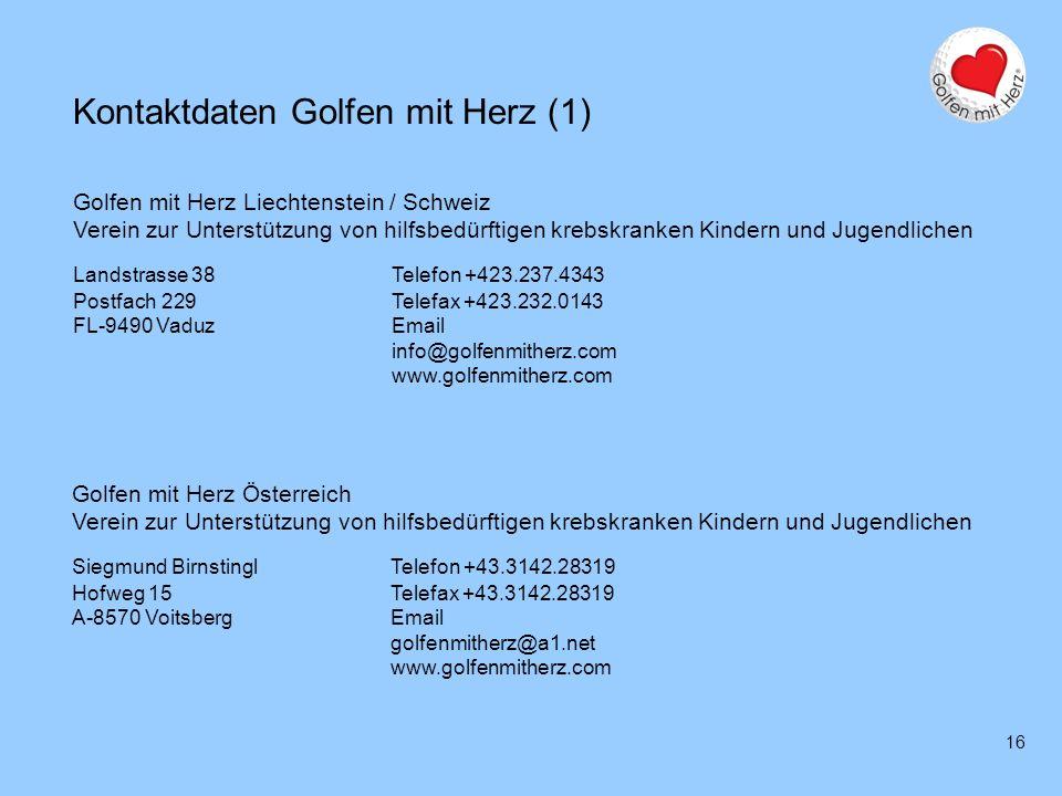 16 Kontaktdaten Golfen mit Herz (1) Golfen mit Herz Liechtenstein / Schweiz Verein zur Unterstützung von hilfsbedürftigen krebskranken Kindern und Jug