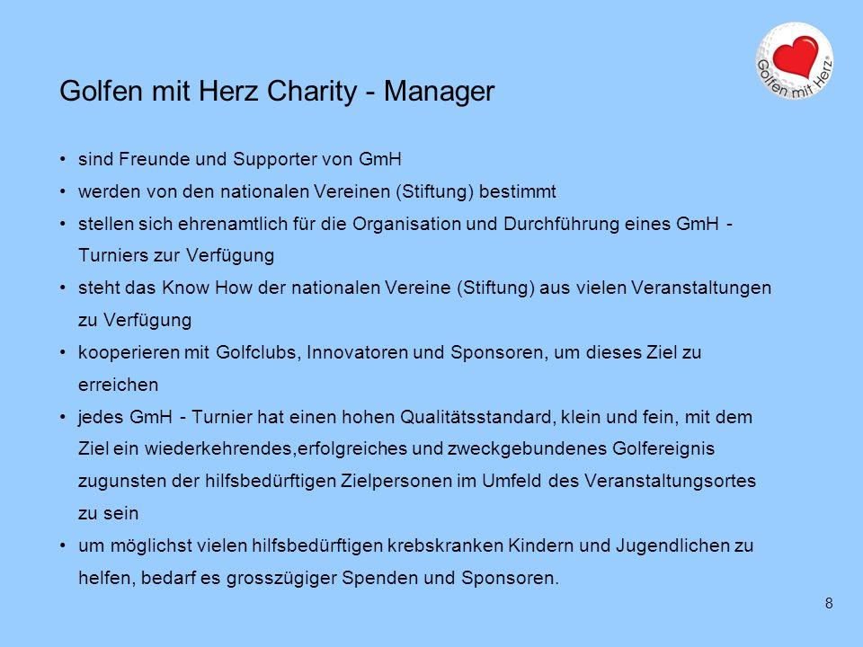 8 Golfen mit Herz Charity - Manager sind Freunde und Supporter von GmH werden von den nationalen Vereinen (Stiftung) bestimmt stellen sich ehrenamtlic