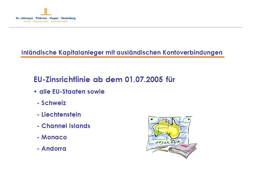 Inländische Kapitalanleger mit ausländischen Kontoverbindungen EU-Zinsrichtlinie ab dem 01.07.2005 für alle EU-Staaten sowie - Schweiz - Liechtenstein