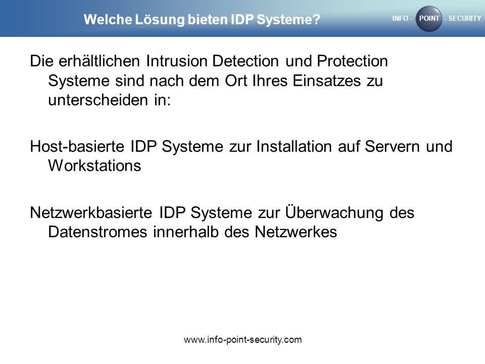 INFO -POINT- SECURITY www.info-point-security.com Welche Lösung bieten IDP Systeme? Die erhältlichen Intrusion Detection und Protection Systeme sind n