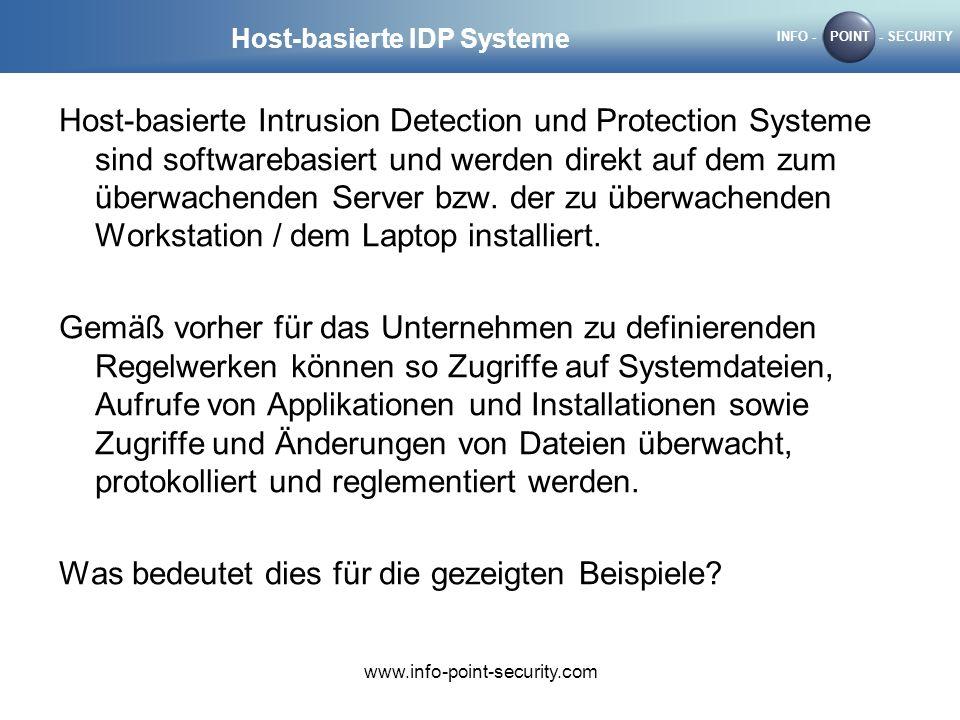 INFO -POINT- SECURITY www.info-point-security.com Host-basierte IDP Systeme Host-basierte Intrusion Detection und Protection Systeme sind softwarebasiert und werden direkt auf dem zum überwachenden Server bzw.