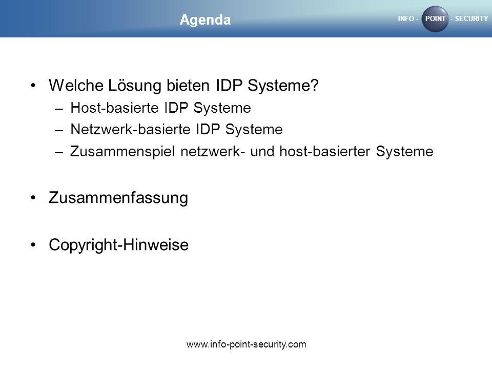 INFO -POINT- SECURITY www.info-point-security.com Agenda Welche Lösung bieten IDP Systeme? –Host-basierte IDP Systeme –Netzwerk-basierte IDP Systeme –