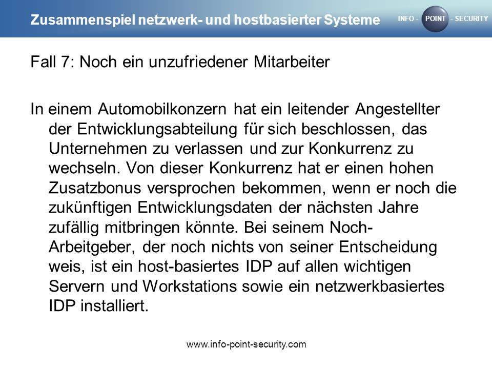 INFO -POINT- SECURITY www.info-point-security.com Zusammenspiel netzwerk- und hostbasierter Systeme Fall 7: Noch ein unzufriedener Mitarbeiter In eine