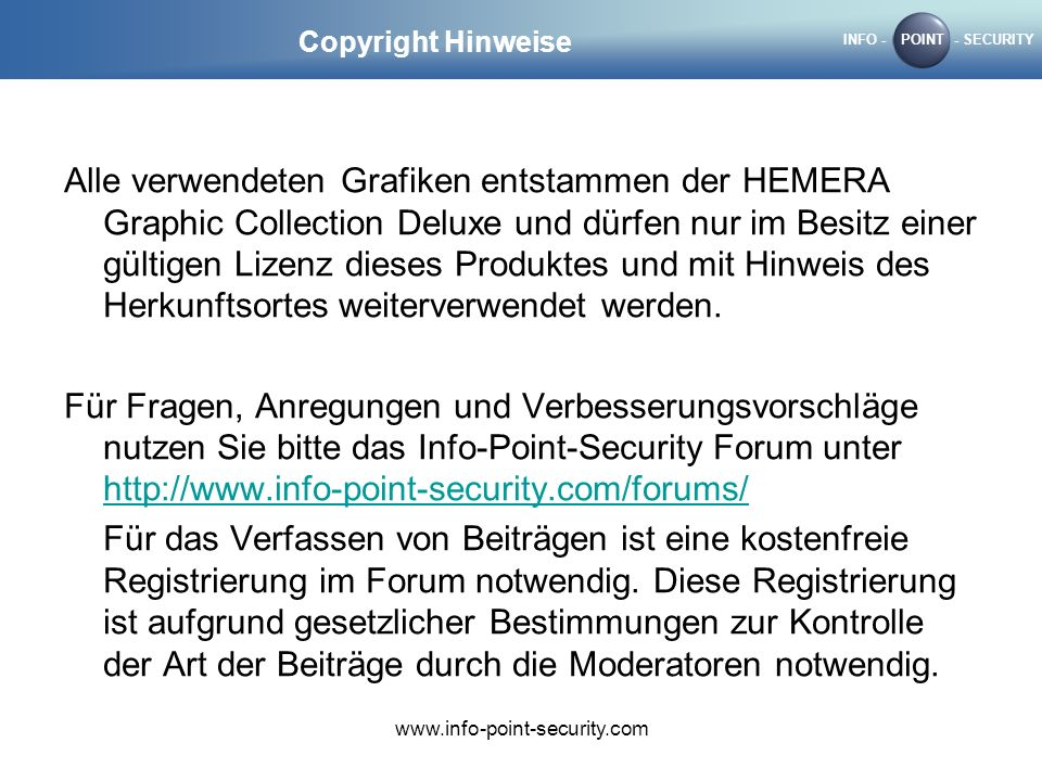 INFO -POINT- SECURITY www.info-point-security.com Copyright Hinweise Alle verwendeten Grafiken entstammen der HEMERA Graphic Collection Deluxe und dürfen nur im Besitz einer gültigen Lizenz dieses Produktes und mit Hinweis des Herkunftsortes weiterverwendet werden.