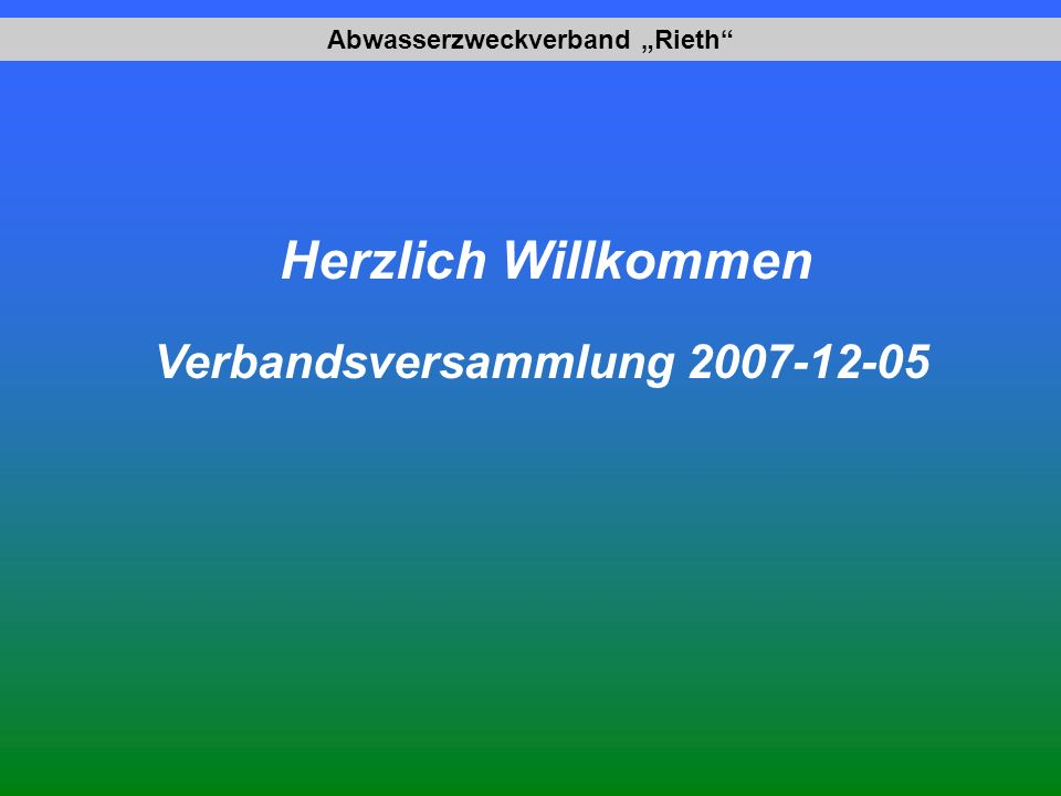 Abwasserzweckverband Rieth Herzlich Willkommen Verbandsversammlung 2007-12-05