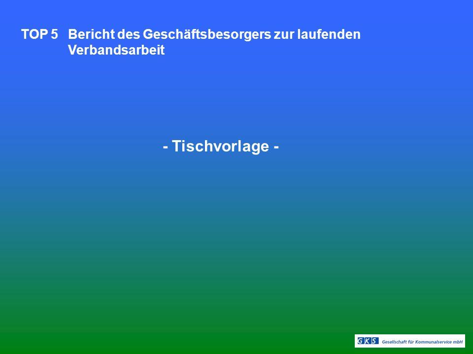 TOP 5Bericht des Geschäftsbesorgers zur laufenden Verbandsarbeit - Tischvorlage -