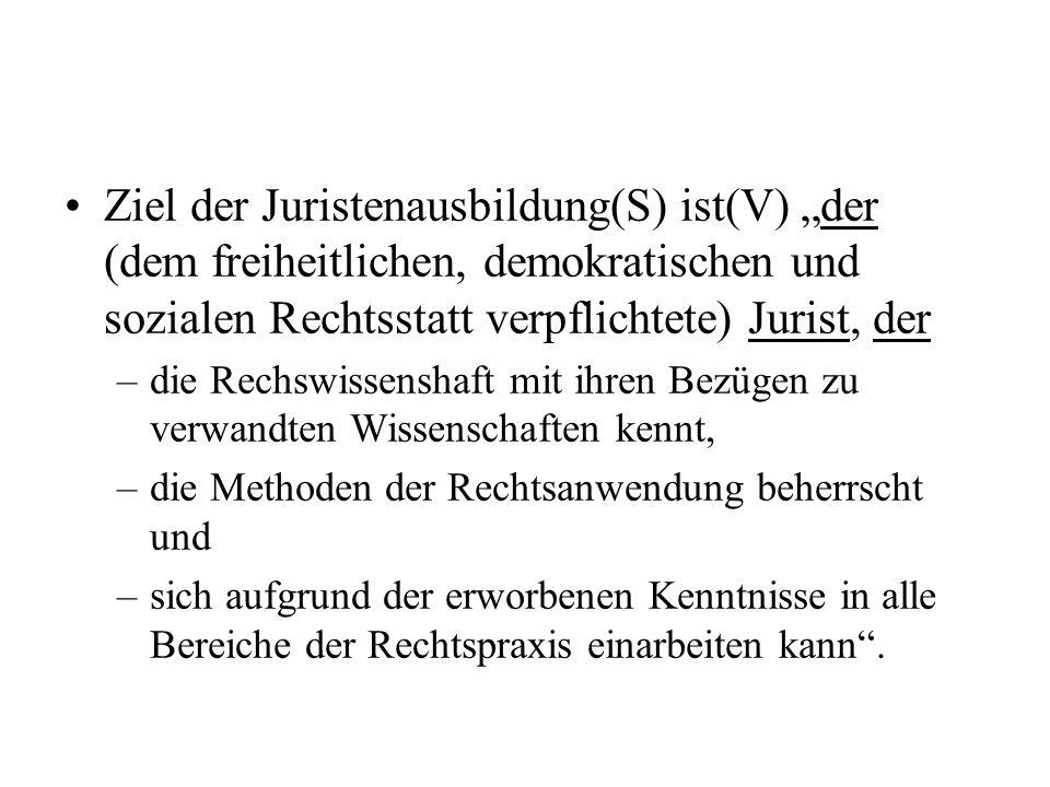 Ziel der Juristenausbildung(S) ist(V) der (dem freiheitlichen, demokratischen und sozialen Rechtsstatt verpflichtete) Jurist, der –die Rechswissenshaf