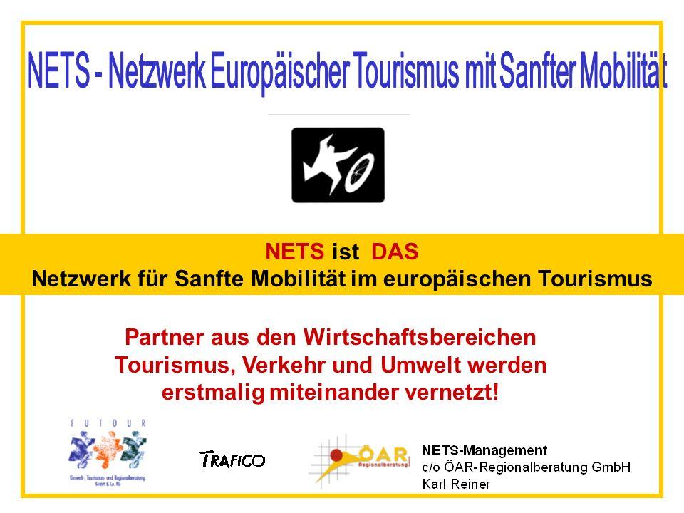 NETS ist DAS Netzwerk für Sanfte Mobilität im europäischen Tourismus Partner aus den Wirtschaftsbereichen Tourismus, Verkehr und Umwelt werden erstmalig miteinander vernetzt!