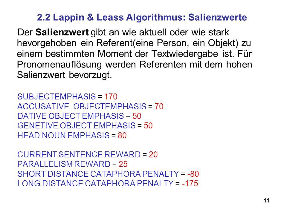 11 2.2 Lappin & Leass Algorithmus: Salienzwerte Der Salienzwert gibt an wie aktuell oder wie stark hevorgehoben ein Referent(eine Person, ein Objekt)