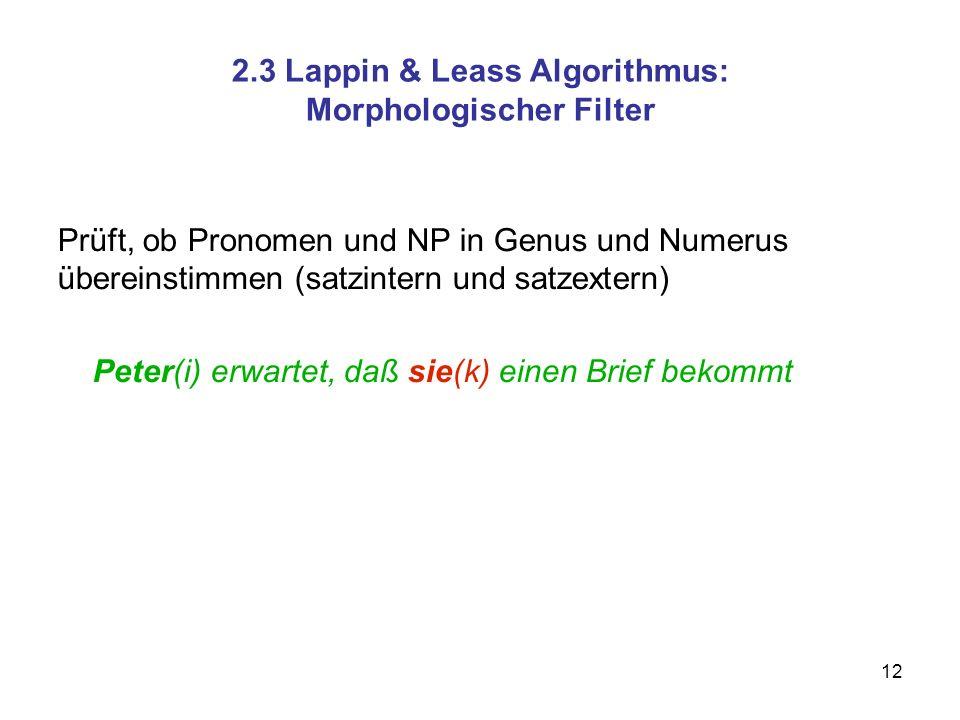 12 2.3 Lappin & Leass Algorithmus: Morphologischer Filter Prüft, ob Pronomen und NP in Genus und Numerus übereinstimmen (satzintern und satzextern) Pe