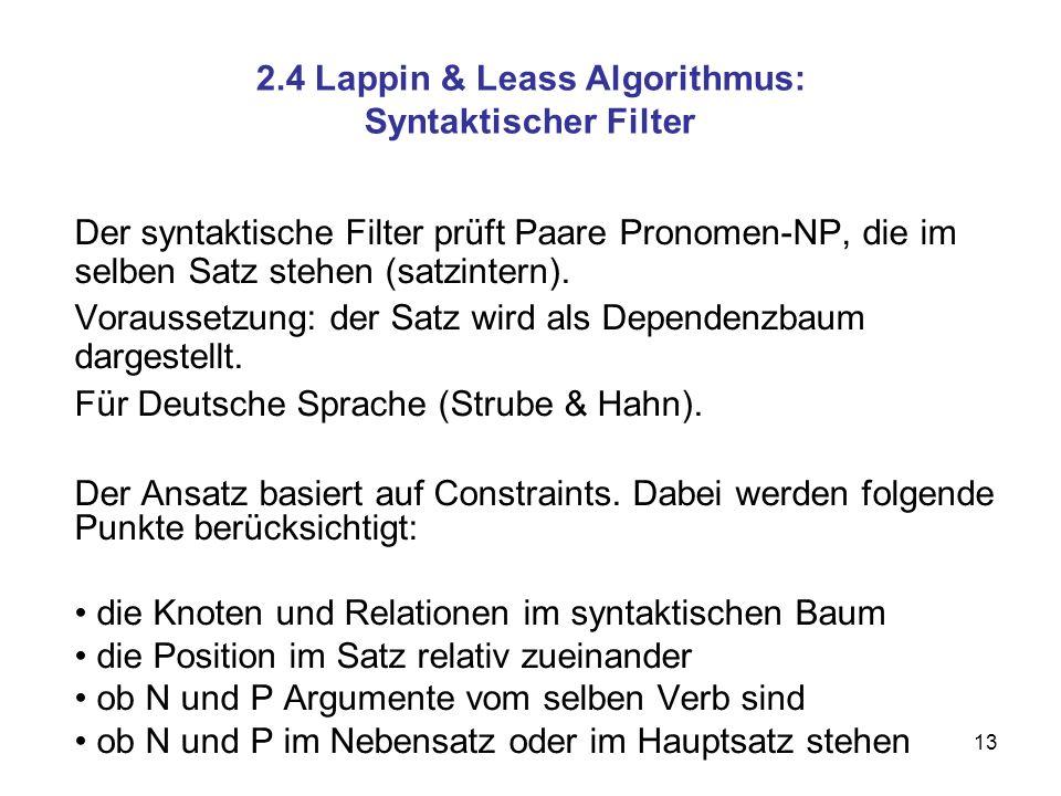 13 2.4 Lappin & Leass Algorithmus: Syntaktischer Filter Der syntaktische Filter prüft Paare Pronomen-NP, die im selben Satz stehen (satzintern). Vorau