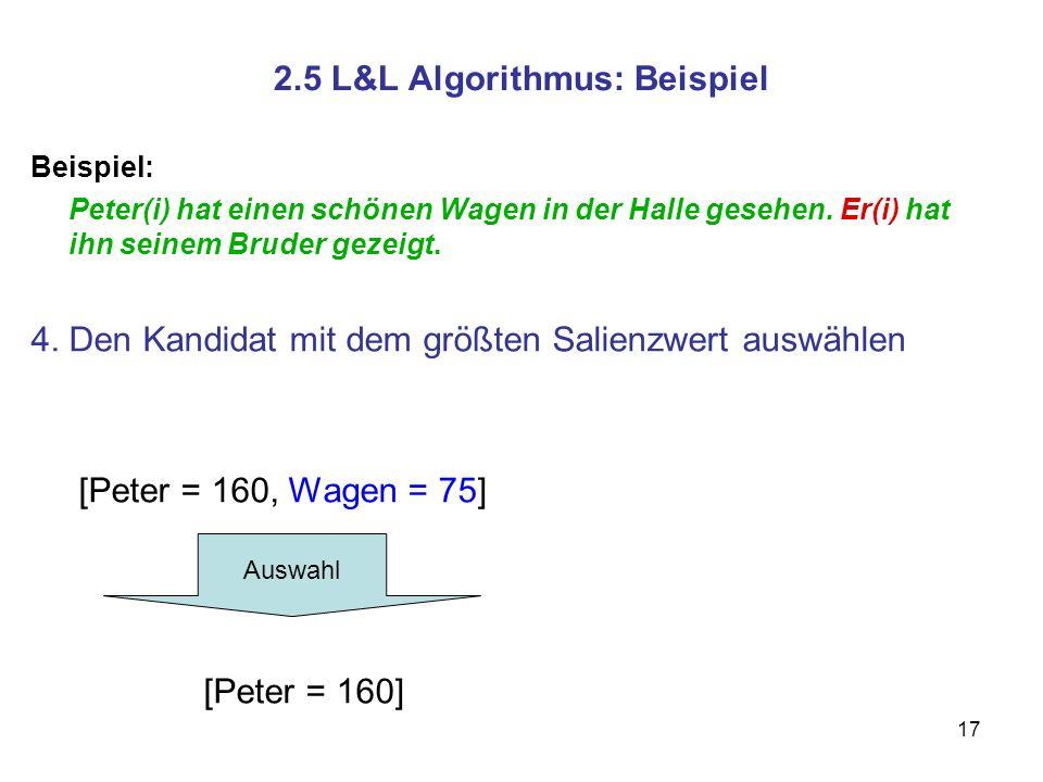 17 2.5 L&L Algorithmus: Beispiel Beispiel: Peter(i) hat einen schönen Wagen in der Halle gesehen. Er(i) hat ihn seinem Bruder gezeigt. 4. Den Kandidat
